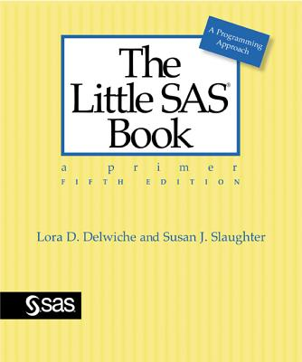 The Little SAS Book By Delwiche, Lora D./ Slaughter, Susan J.
